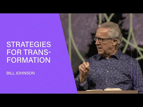 Strategies for Transformation - Bill Johnson (Full Sermon) | Bethel Church