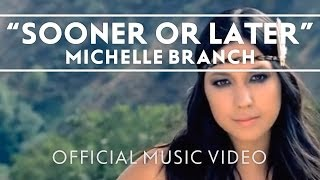 <b>Michelle Branch</b>  Sooner Or Later Official Music Video
