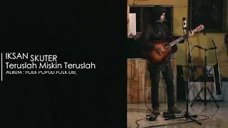 IKSAN SKUTER - TERUSLAH MISKIN TERUSLAH BODOH (LIVE SRAWUNG SESSION)