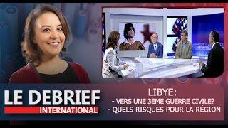 """Le Debrief : """"Libye: vers une troisième guerre civile?"""" & """"Libye: quels risques pour la région?"""""""