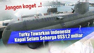 Video Menggetarkan   !!! Turky Tawarkan Indonesia Kapal Selam Seharga US$1,2 miliar MP3, 3GP, MP4, WEBM, AVI, FLV April 2019