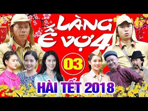 Hài tết 2018 mới Làng Ế Vợ 4 Tập 3 full