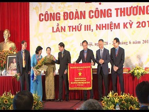 Đại hội Công đoàn Ngành Công Thương Việt Nam lần thứ III nhiệm kỳ 2018 - 2023