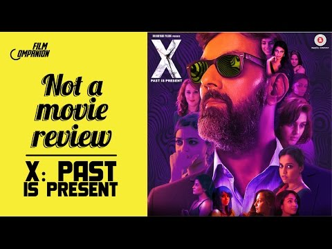 X: Past Is Present   Not A Movie Review   Sucharita Tyagi   Film Companion