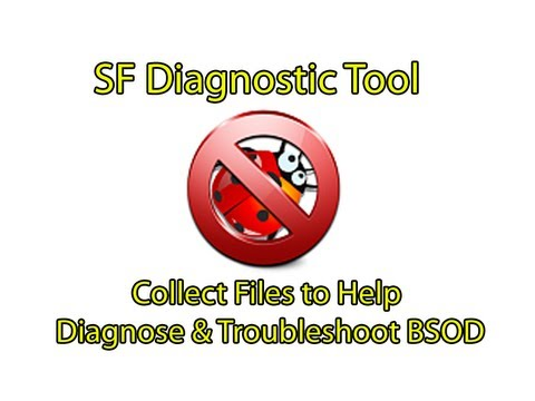 SF Diagnostic Tool - Collect Diagnostic Files to Help Diagnose and Troubleshoot BSOD