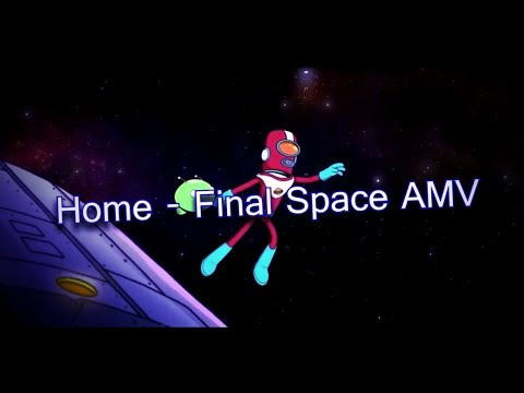 Home - Final Space AMV