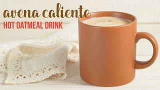 Avena Caliente (Oatmeal and Milk Hot Drink)
