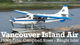 Campbell River (BC) Canada  city photos : Vancouver Island Air Float Plane Vlog (Campbell River to Knight Inlet, British Columbia, Canada)
