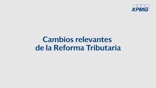Cambios relevantes de la Reforma Tributaria