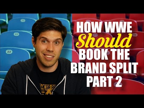 How WWE Should Book The Brand Split - Part 2