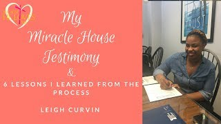 My Miracle House Testimony & 6 Lessons I Learned From The Process