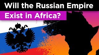 Video The Crazy Plan to Recreate the Russian Empire in Africa MP3, 3GP, MP4, WEBM, AVI, FLV Desember 2018