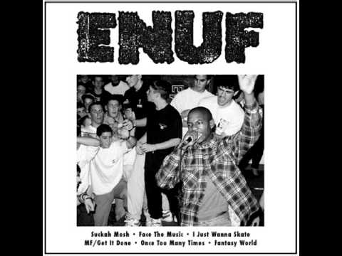 Enuf - Great NJ hardcore band from the late 80's Track listing: 1. Suckah Mosh 2. Face The Music 3. I Just Wanna Skate 4. MF/Get It Done 5. Once Too Many Times 6. F...