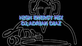 HIGH ENERGY MIX PARTE 1-DJ ADRIAN DIAZ