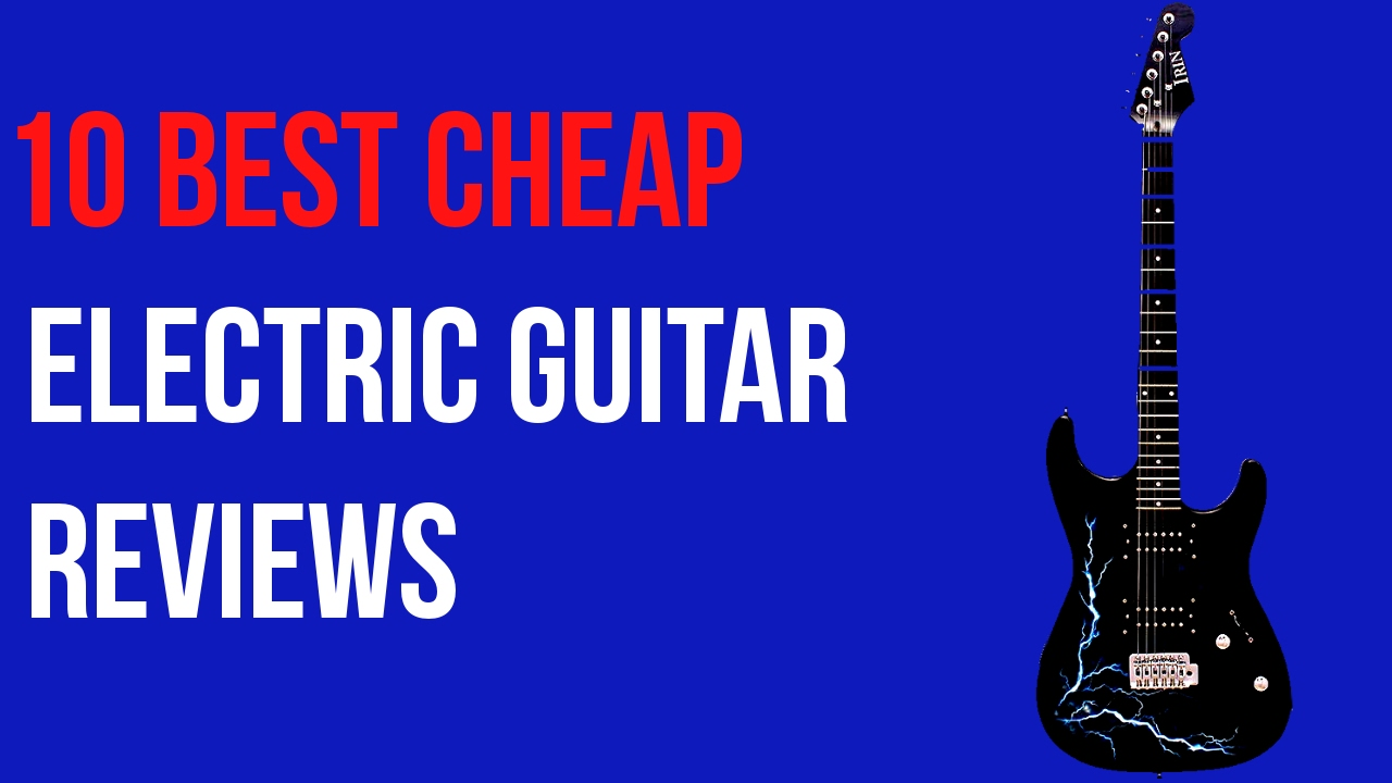 Cheap Electric Guitars 2017 | Best Cheap Electric Guitar Reviews