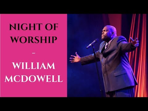 Night of Worship with William McDowell 2019 | William McDowell Personal Life Story