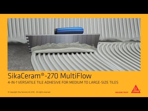 SikaCeram®-270 MultiFlow: 4-IN-1 VERSATILE TILE ADHESIVE FOR MEDIUM TO LARGE-SIZE TILES