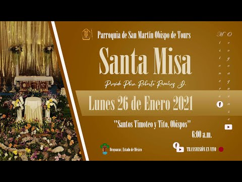 Misa Martes 26 de Enero de 2021. 6:00 a.m. Santos Timoteo y Tito.