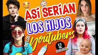 Video ASÍ SERÍAN LOS HIJOS DE LOS YOUTUBERS - 52 Rankings MP3, 3GP, MP4, WEBM, AVI, FLV September 2018