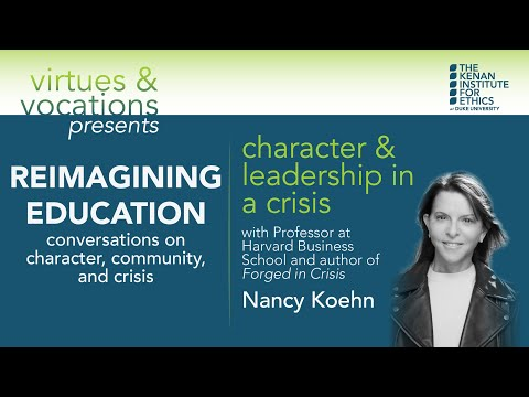 Reimagining Education: Character & Leadership in a Crisis with Nancy Koehn