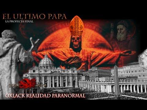 EL ULTIMO PAPA la Profecía del Papa Negro Oxlack COMPARTE EL VIDEO