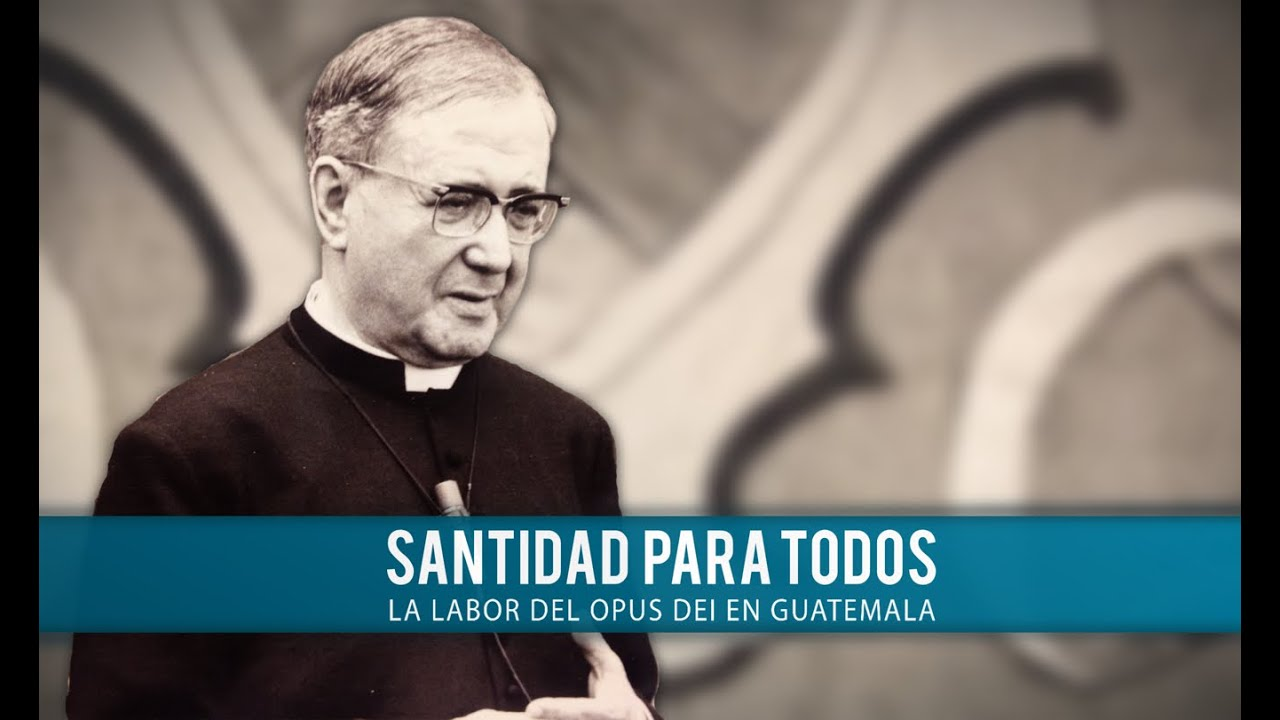 Santidad para todos.  La labor del Opus Dei en Guatemala.  (Documental)