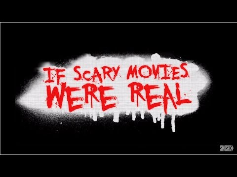 If Scary Movies Were Real