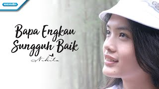 Video Nikita - Bapa Engkau Sungguh Baik (Official Video Lyric) MP3, 3GP, MP4, WEBM, AVI, FLV Juni 2018