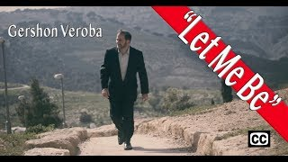 Gershon Veroba - Let Me Be [Official Music Video] - גרשון ורובה (cc)