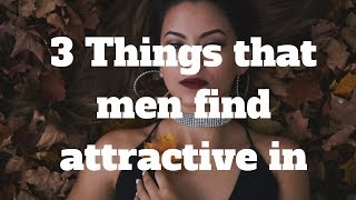 3 Things that men find attractive in women