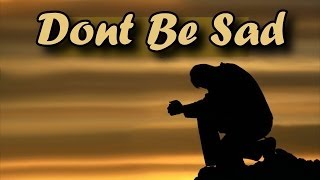 Don't Be Sad ᴴᴰ - This Life Is Temporary - Powerful Reminder