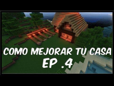 Minecraft - Como mejorar tu casa - Episodio 4