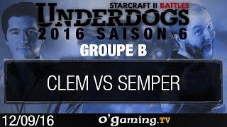 Clem vs Semper - Underdogs 2016 Saison 6 - Groupe B