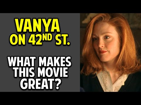 Vanya on 42nd Street -- What Makes This Movie Great? (Episode 45)