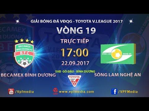 TRỰC TIẾP | BECAMEX BÌNH DƯƠNG vs SÔNG LAM NGHỆ AN | VÒNG 19 TOYOTA V LEAGUE 2017