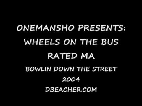 OneManSho - FUNNY AND HUMOROUS SPOOF TO THE CLASSIC SONG WHEELS ON THE BUS. RATED MA FOR MATURE AUDIENCES. dbeacher.com.