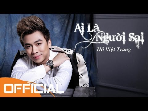 Ai Là Người Sai | Hồ Việt Trung | New Song - Thời lượng: 4 phút và 20 giây.