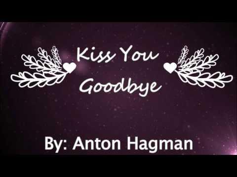 Anton Hagman - Kiss You Goodbye (Lyrics)