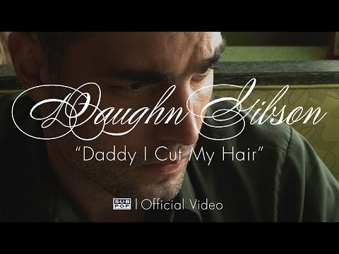 Daughn Gibson - Daddy I Cut My Hair