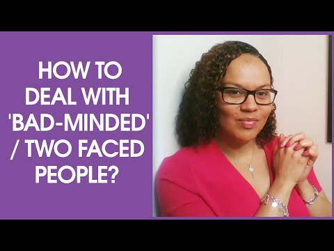 How to deal with 'bad-minded' / two faced people
