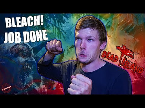 Bleach Is Key For Survival - Dead Island // Lets Play Walk through