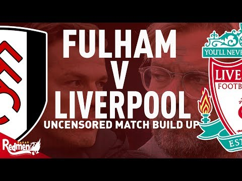 Fulham V Liverpool | Uncensored Match Build Up
