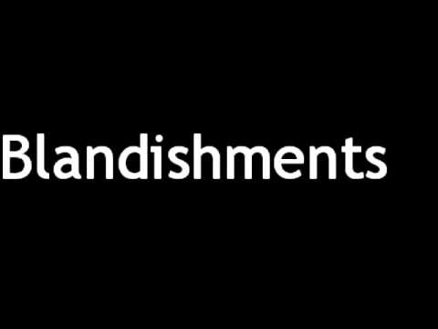How to Pronounce Blandishments