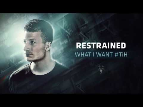 Restrained - What I Want #TiH