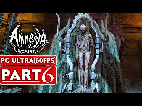 AMNESIA REBIRTH Gameplay Walkthrough Part 6 [1080P 60FPS PC] - No Commentary (FULL GAME)