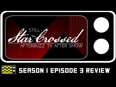 Still Star-Crossed Season 1 Episode 3 Review & After Show | AfterBuzz TV