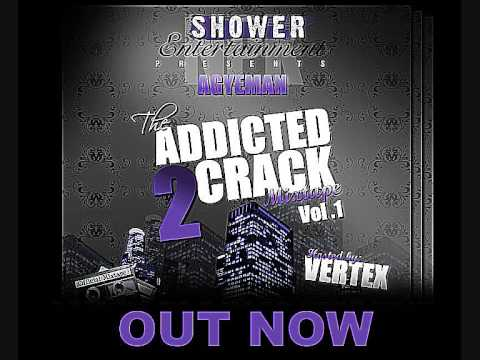 Agyeman - ADDICTED 2 CRACK MIXTAPE 09* WWW.MYSPACE.COM/AGYEMAN17.