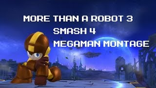 More Than A Robot 3 – Smash 4 Megaman Montage