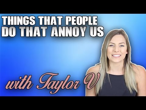 Things That People Do That Annoy Us W/ Taylor V | ItsKingDeon