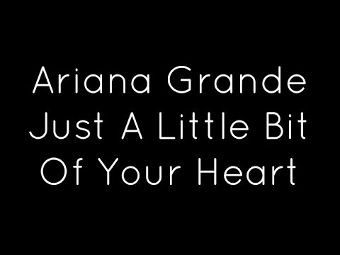 Ariana Grande - Just A Little Bit Of Your Heart Lyrics